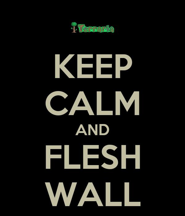 KEEP CALM AND FLESH WALL