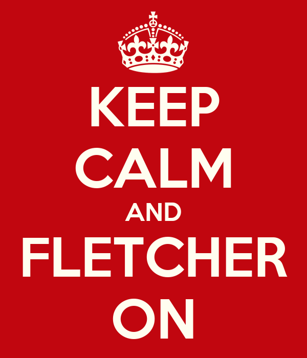 KEEP CALM AND FLETCHER ON