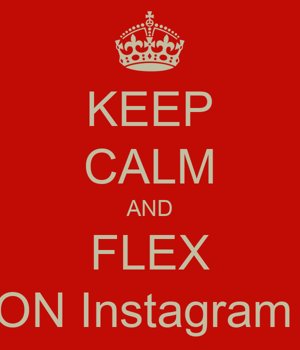 KEEP CALM AND FLEX ON Instagram