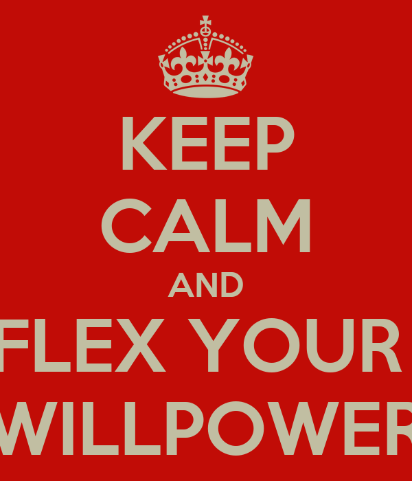 KEEP CALM AND FLEX YOUR  WILLPOWER