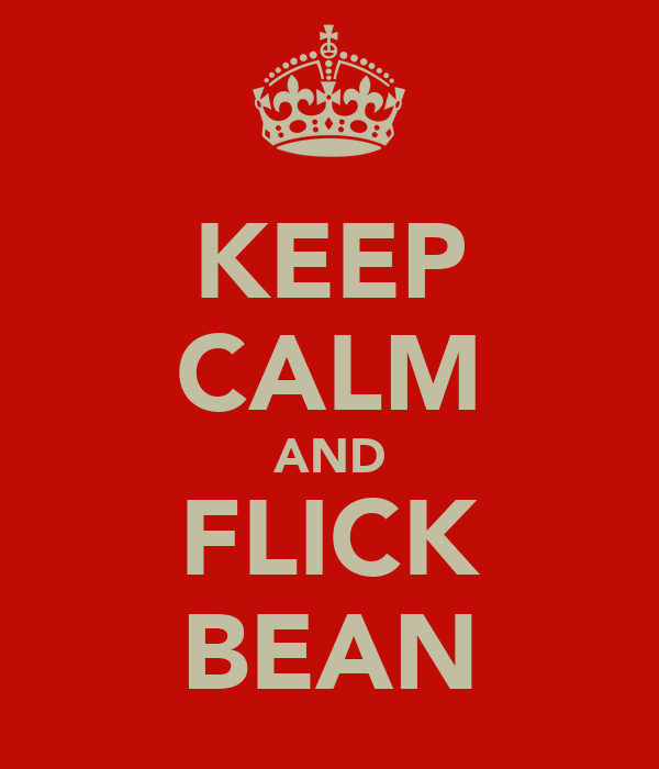 KEEP CALM AND FLICK BEAN