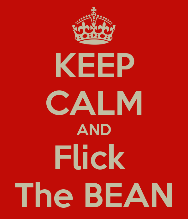 KEEP CALM AND Flick  The BEAN