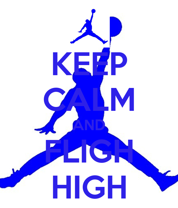KEEP CALM AND FLIGH HIGH