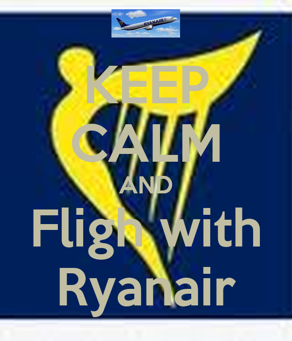 KEEP CALM AND Fligh with Ryanair