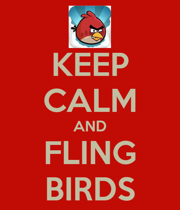 KEEP CALM AND FLING BIRDS