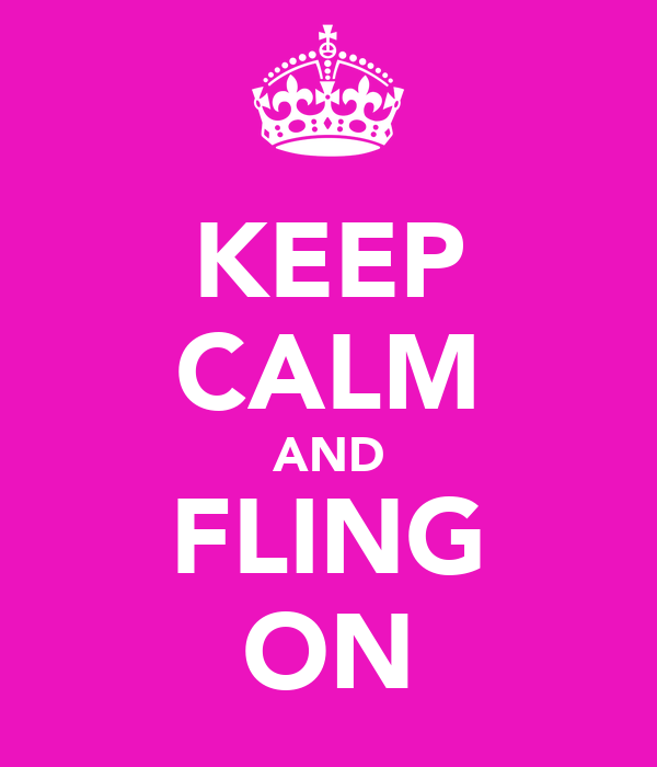 KEEP CALM AND FLING ON