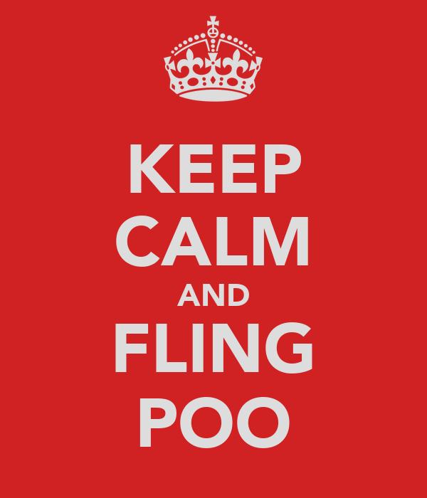 KEEP CALM AND FLING POO