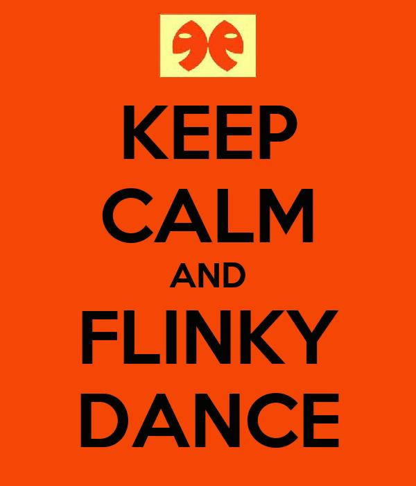 KEEP CALM AND FLINKY DANCE