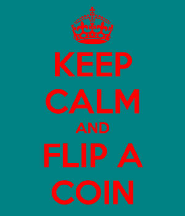 KEEP CALM AND FLIP A COIN