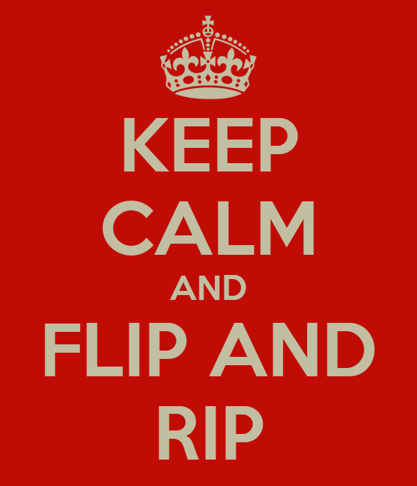 KEEP CALM AND FLIP AND RIP