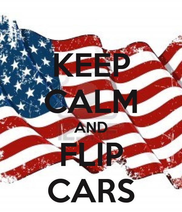 KEEP CALM AND FLIP CARS