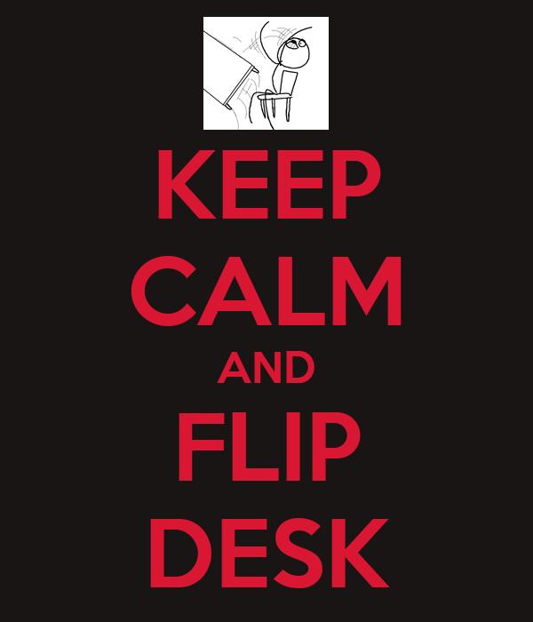 KEEP CALM AND FLIP DESK