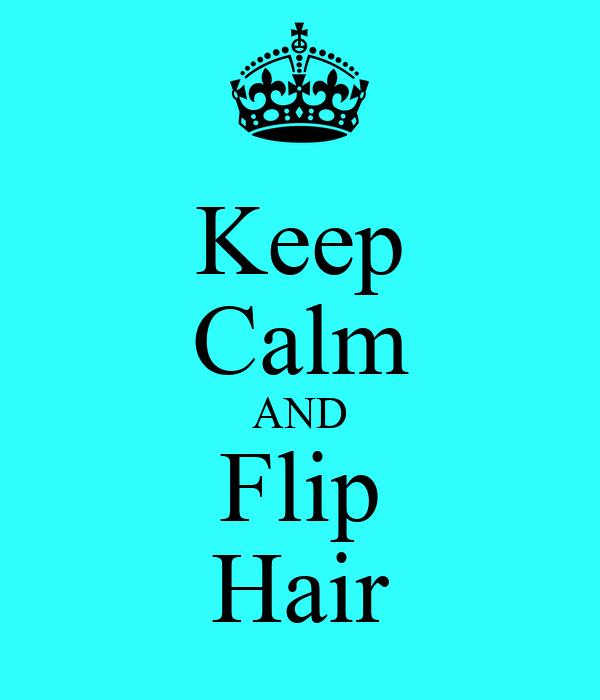 Keep Calm AND Flip Hair