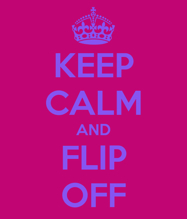 KEEP CALM AND FLIP OFF
