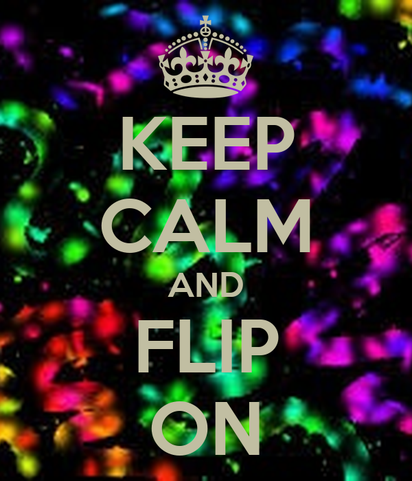 KEEP CALM AND FLIP ON