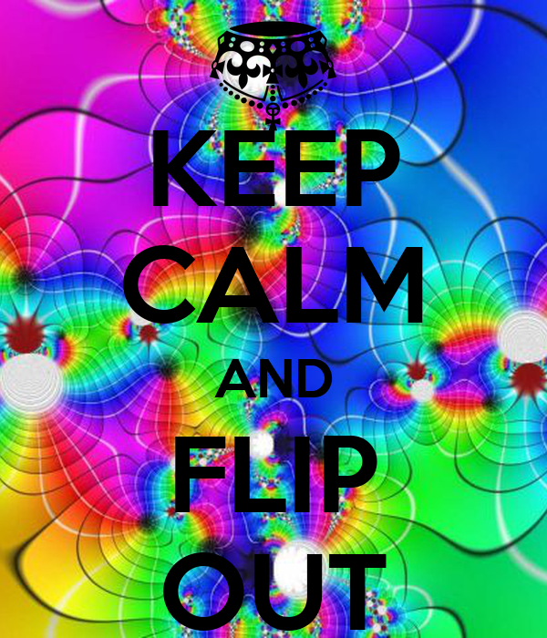 KEEP CALM AND FLIP OUT