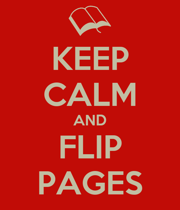 KEEP CALM AND FLIP PAGES