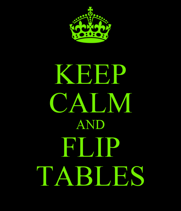 KEEP CALM AND FLIP TABLES