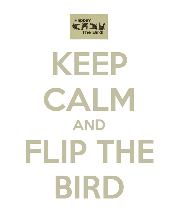 KEEP CALM AND FLIP THE BIRD