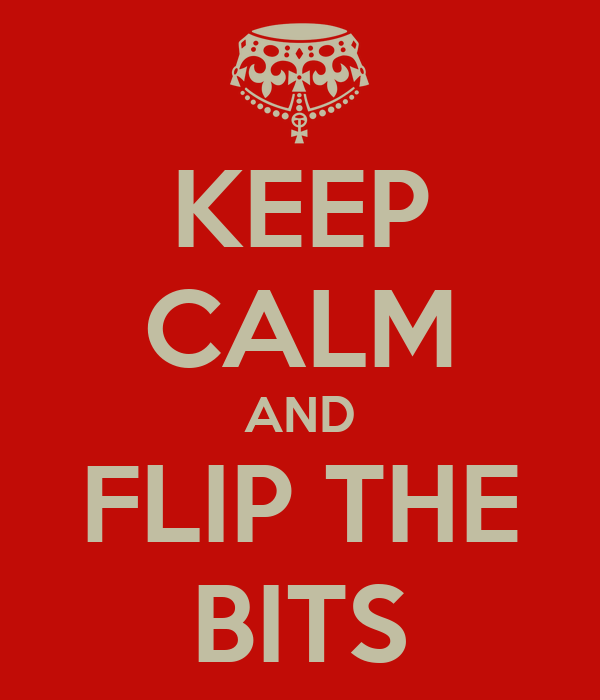 KEEP CALM AND FLIP THE BITS