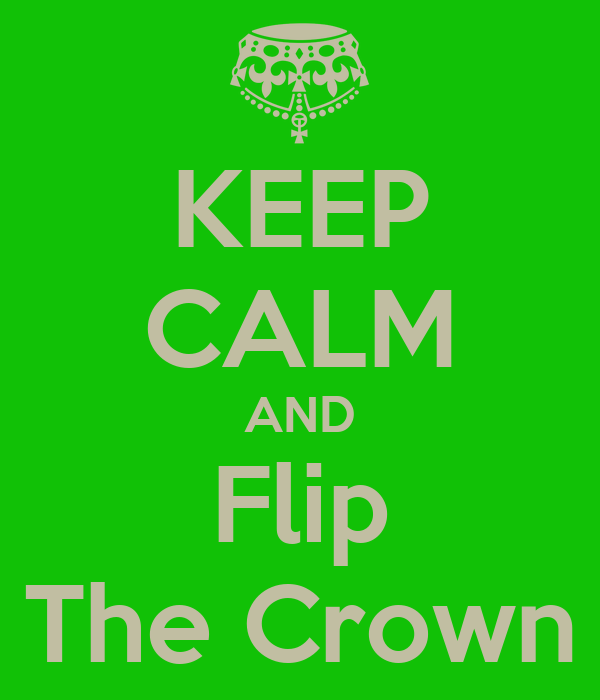 KEEP CALM AND Flip The Crown