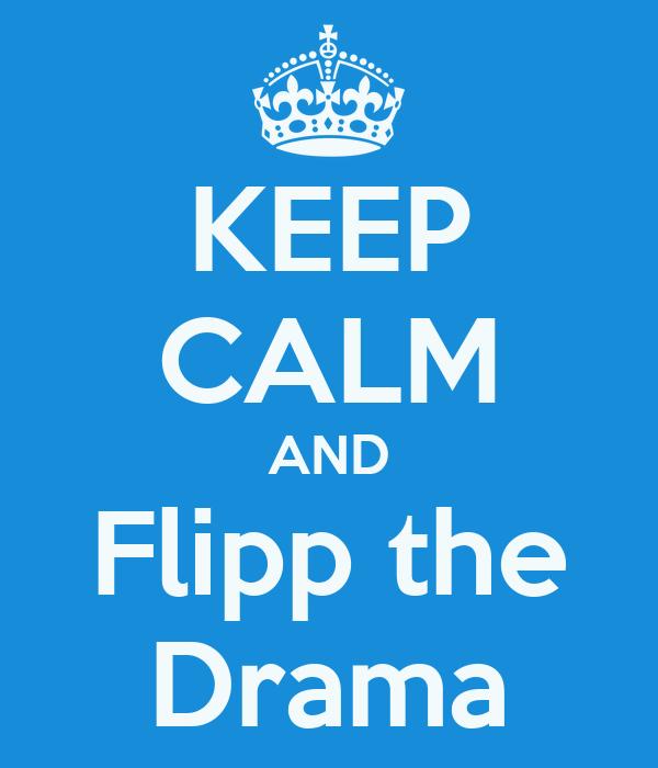 KEEP CALM AND Flipp the Drama