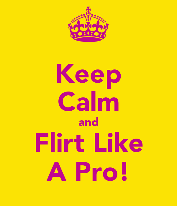 Keep Calm and Flirt Like A Pro!