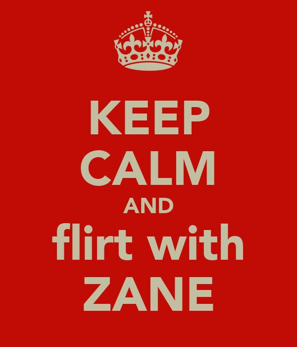 KEEP CALM AND flirt with ZANE