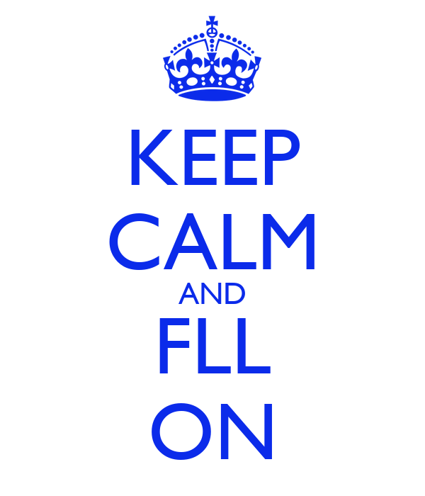 KEEP CALM AND FLL ON