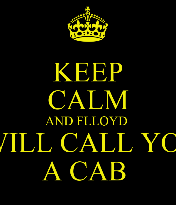 KEEP CALM AND FLLOYD   WILL CALL YOU A CAB