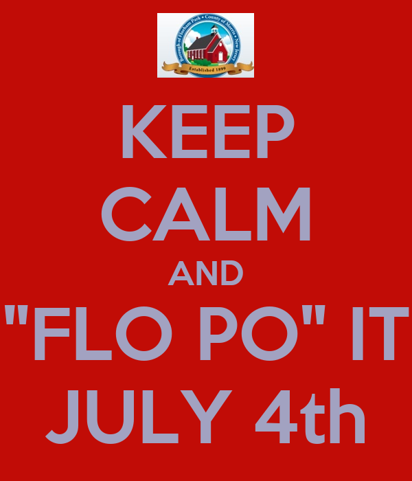 """KEEP CALM AND """"FLO PO"""" IT JULY 4th"""