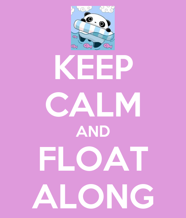 KEEP CALM AND FLOAT ALONG