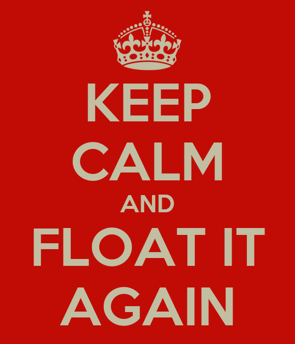 KEEP CALM AND FLOAT IT AGAIN
