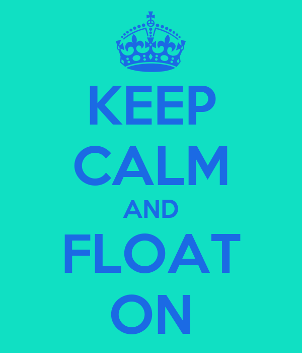 KEEP CALM AND FLOAT ON