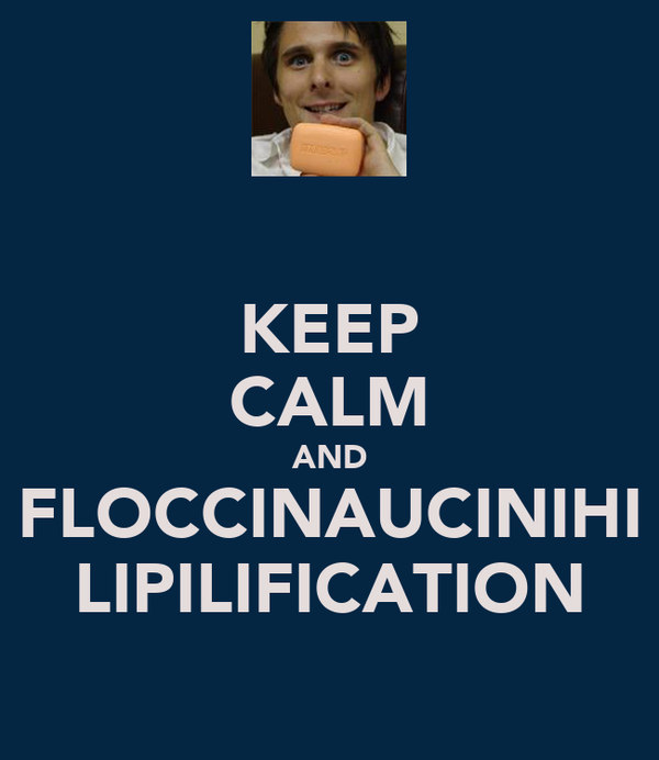 KEEP CALM AND FLOCCINAUCINIHI LIPILIFICATION