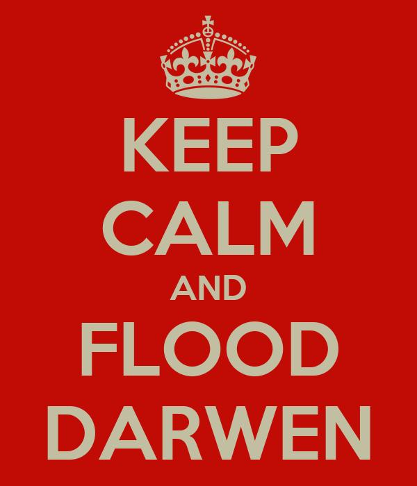 KEEP CALM AND FLOOD DARWEN
