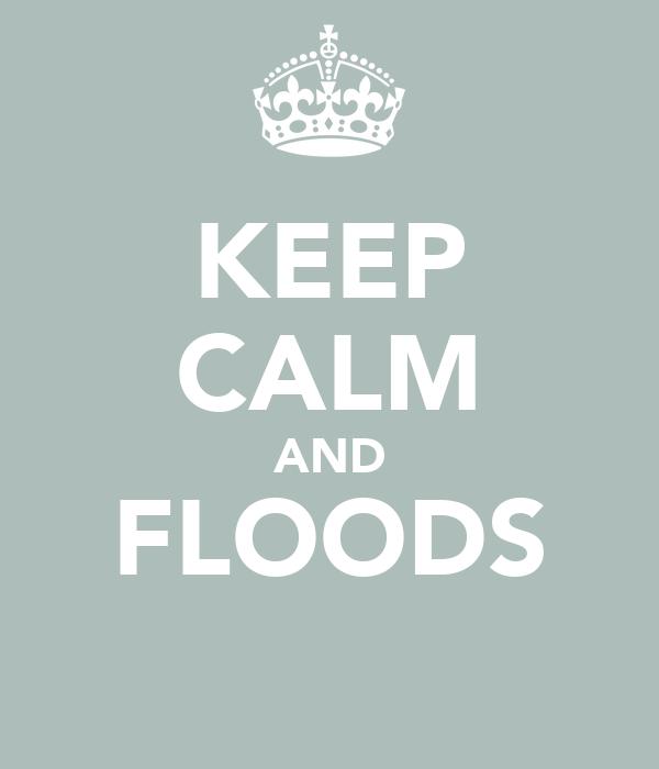 KEEP CALM AND FLOODS