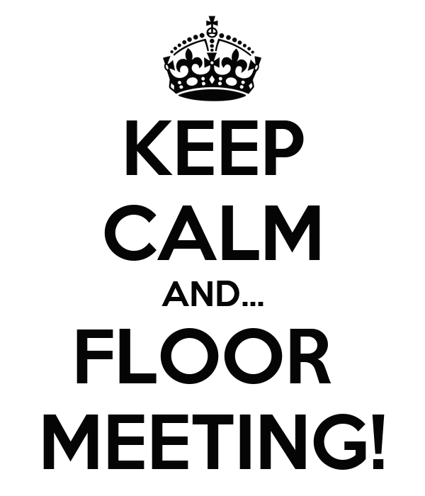 KEEP CALM AND... FLOOR  MEETING!