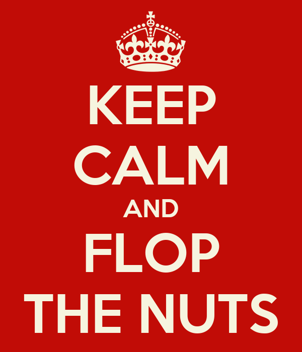KEEP CALM AND FLOP THE NUTS