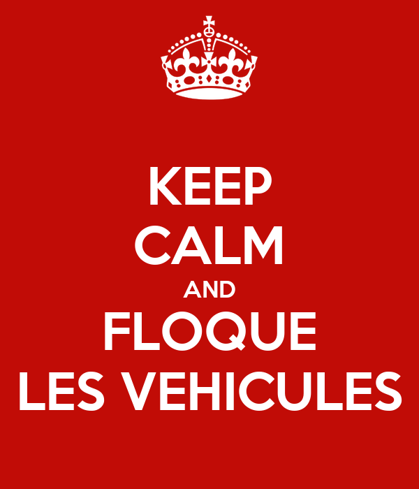 KEEP CALM AND FLOQUE LES VEHICULES