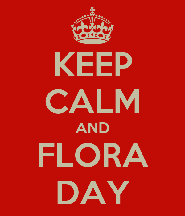 KEEP CALM AND FLORA DAY