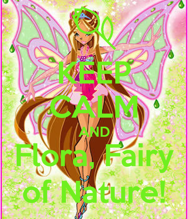 KEEP CALM AND Flora, Fairy of Nature!