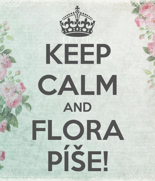 KEEP CALM AND FLORA PÍŠE!