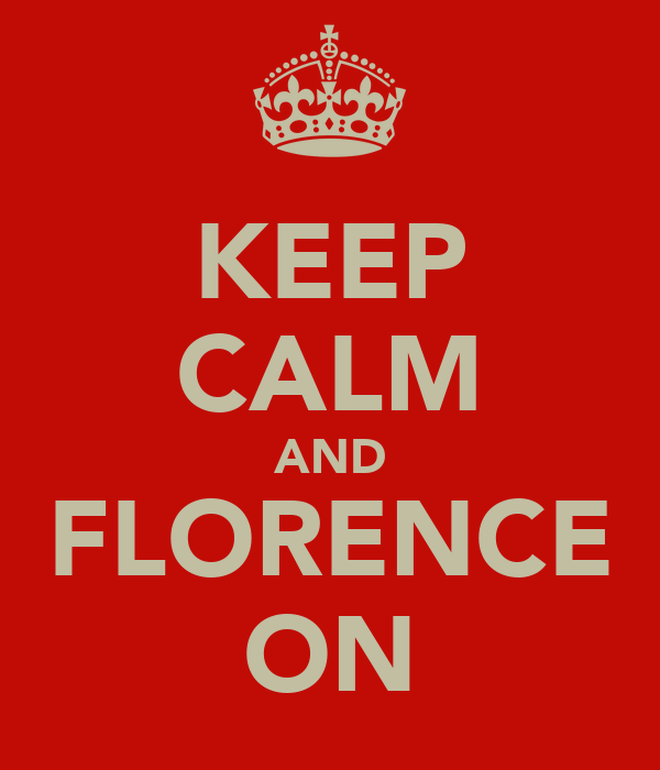 KEEP CALM AND FLORENCE ON