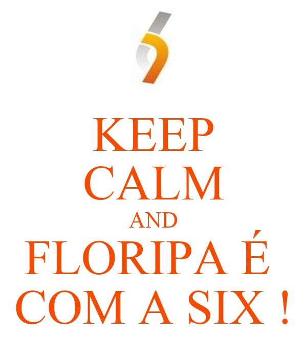 KEEP CALM AND FLORIPA É  COM A SIX !
