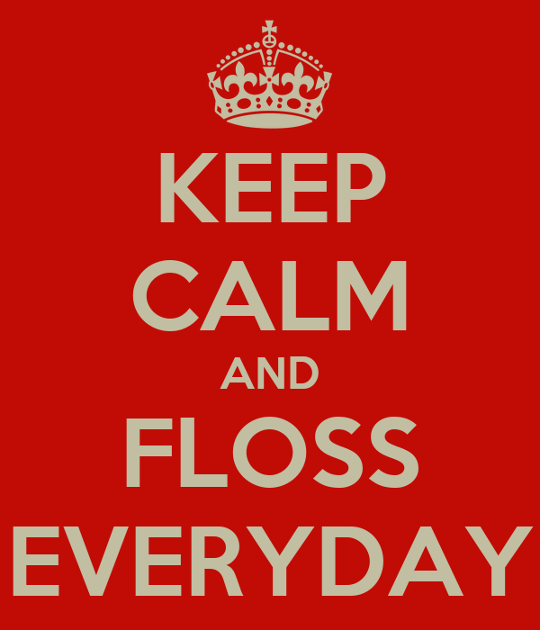 KEEP CALM AND FLOSS EVERYDAY