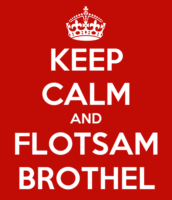 KEEP CALM AND FLOTSAM BROTHEL
