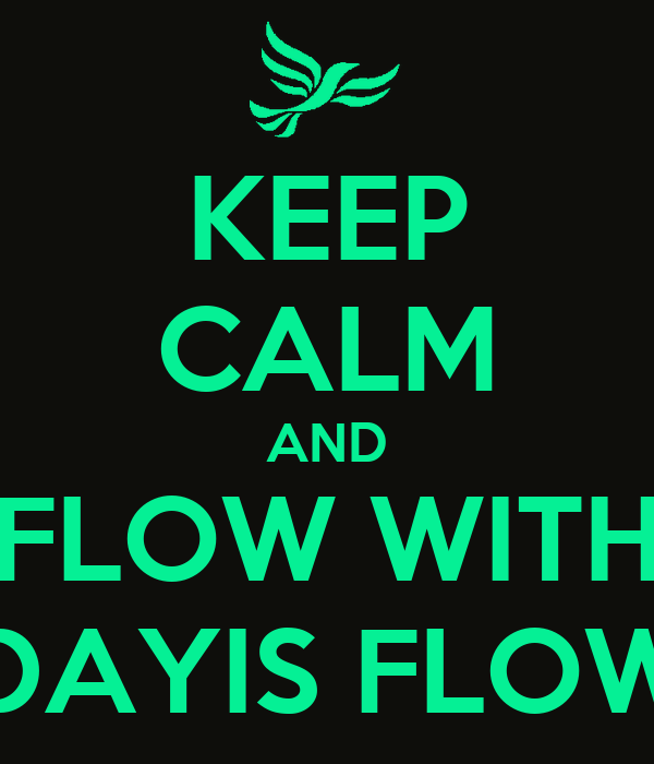 KEEP CALM AND FLOW WITH DAYIS FLOW