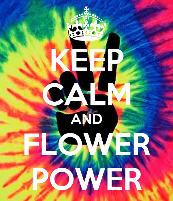 KEEP CALM AND FLOWER POWER