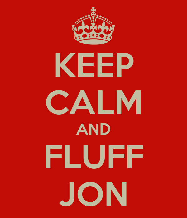 KEEP CALM AND FLUFF JON